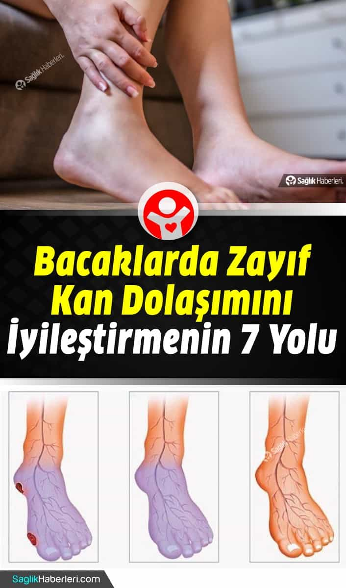 Bacaklarda zayıf kan dolaşımını iyileştirmenin en iyi 7 yolu!